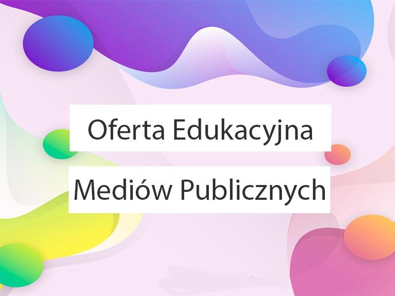 Oferta Edukacyjna Mediów Publicznych