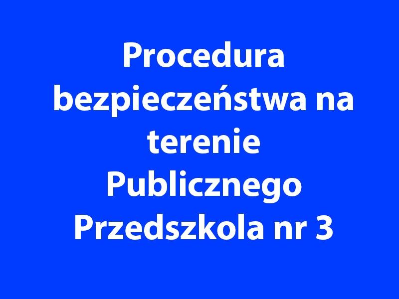 Procedura Bezpieczeństwa na terenie Publicznego Przedszkola nr 3 w Radomsku